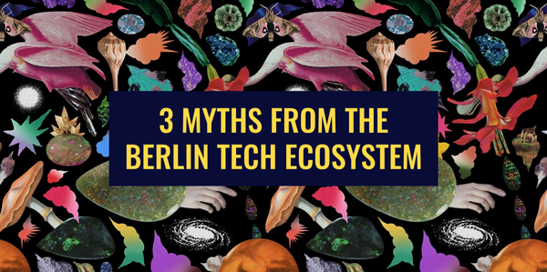 3 Myths from the Berlin Tech Ecosystem